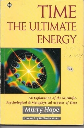 Time: The Ultimate Energy : An Exploration of the Scientific, Psychological, and Metaphysical Aspects of Time